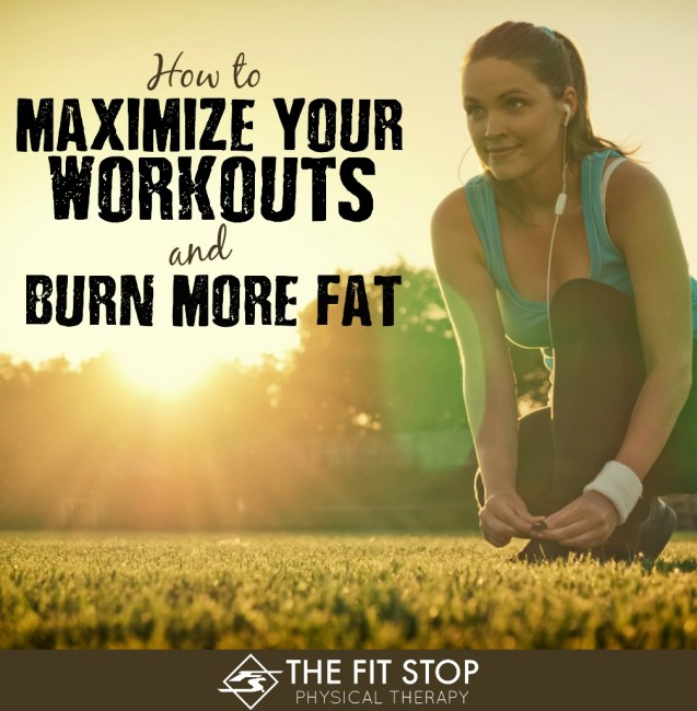 Maximize your workouts and burn more fat